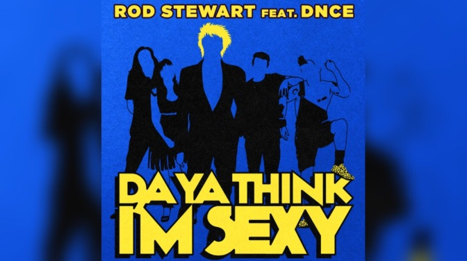 """Da You Think I'm Sexy"" By DNCE & Rod Stewart – Out Now"