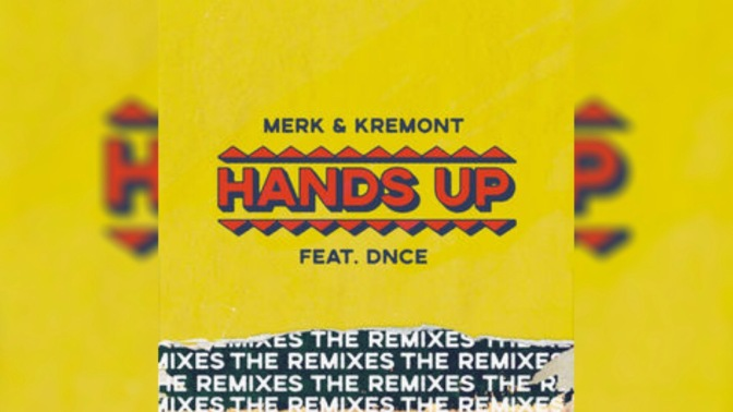 """Hands Up (The Remixes) by Merk & Kremont Ft. DNCE"